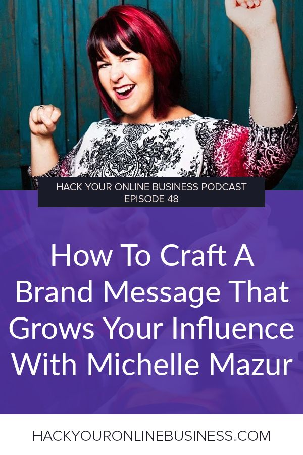 How To Craft A Brand Message That Grows Your Influence With Michelle Mazur