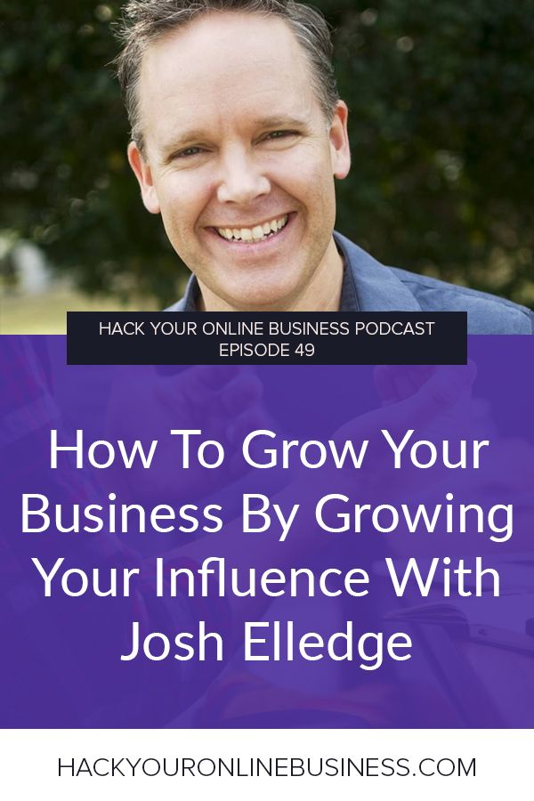 How to grow your business by growing your influence with Josh Elledge