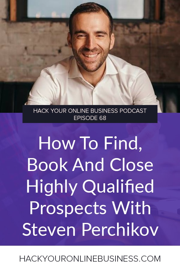 How To Find, Book And Close Highly Qualified Prospects With Steven Perchikov