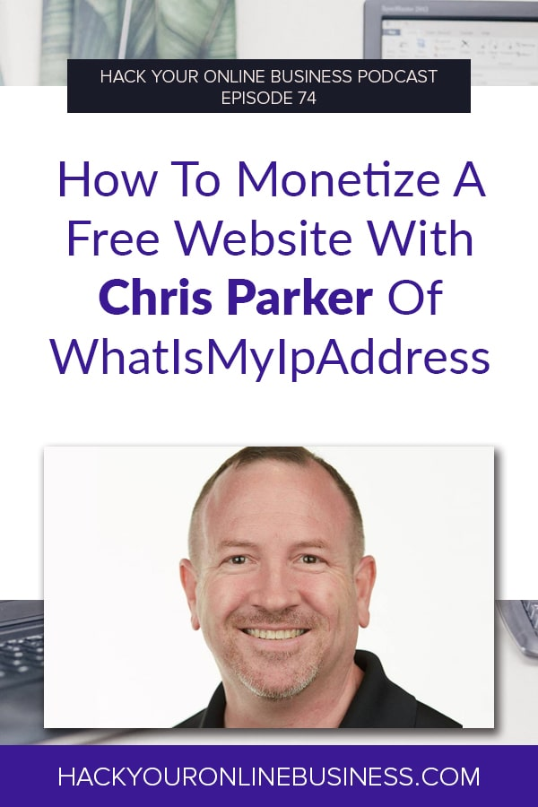 How To Monetize A Free Website With Chris Parker Of WhatIsMyIpAddress