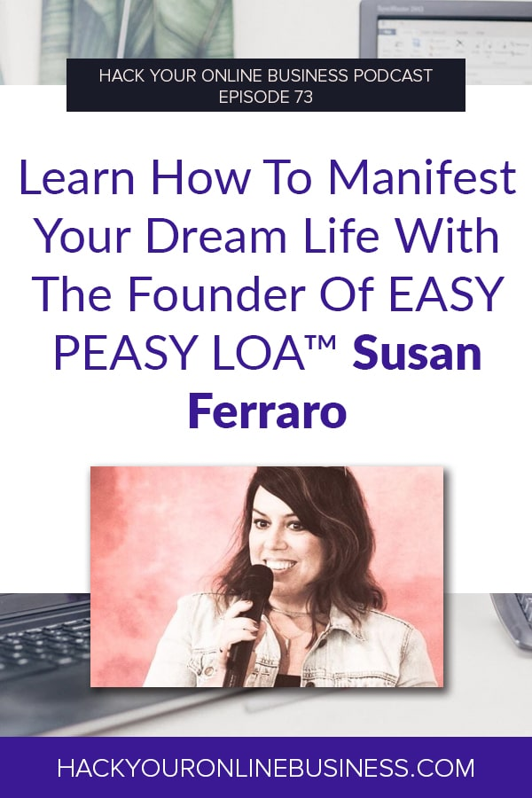 Learn How To Manifest Your Dream Life With The Founder Of EASY PEASY LOA™ Susan Ferraro