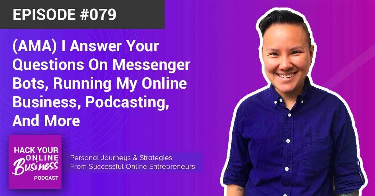 (AMA) I Answer Your Questions On Messenger Bots, Running My Online Business, Podcasting, And More