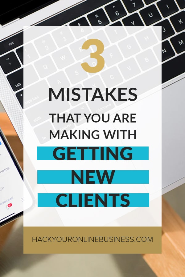 3 mistakes you are making with getting new clients