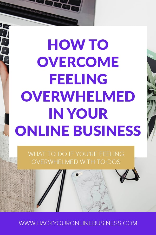 HOW TO OVERCOME FEELING OVERWHELMED IN YOUR ONLINE BUSINESS