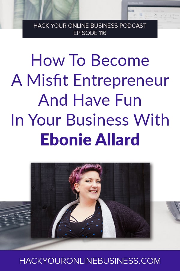 How To Become A Misfit Entrepreneur And Have Fun In Your Business With Ebonie Allard