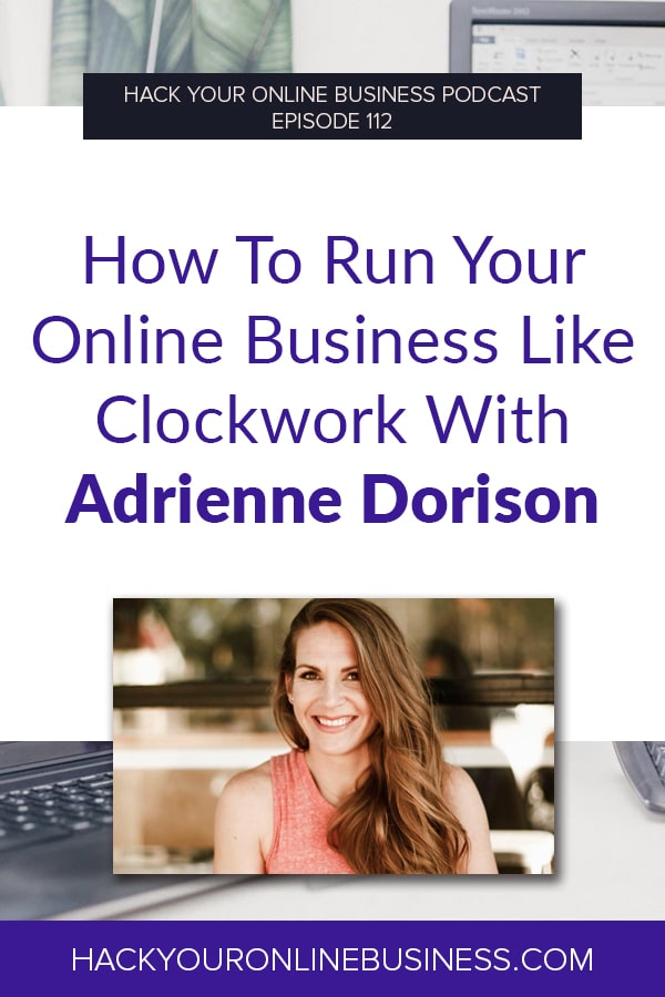 How To Run Your Online Business Like Clockwork With Adrienne Dorison