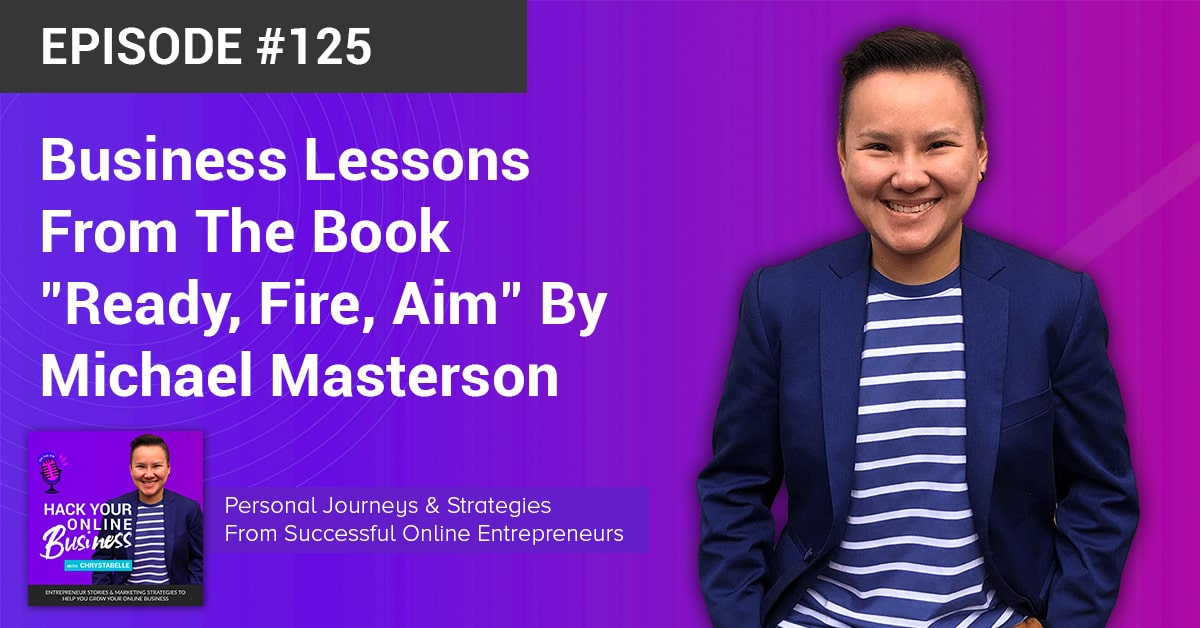 Business Lessons From The Book Ready, Fire, Aim By Michael Masterson