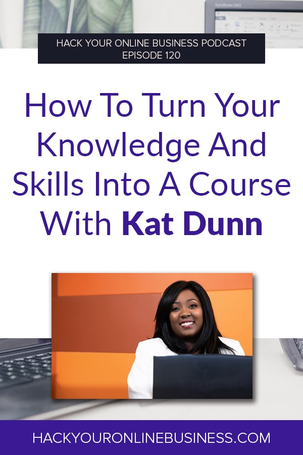 How To Turn Your Knowledge And Skills Into A Course With Kat Dunn