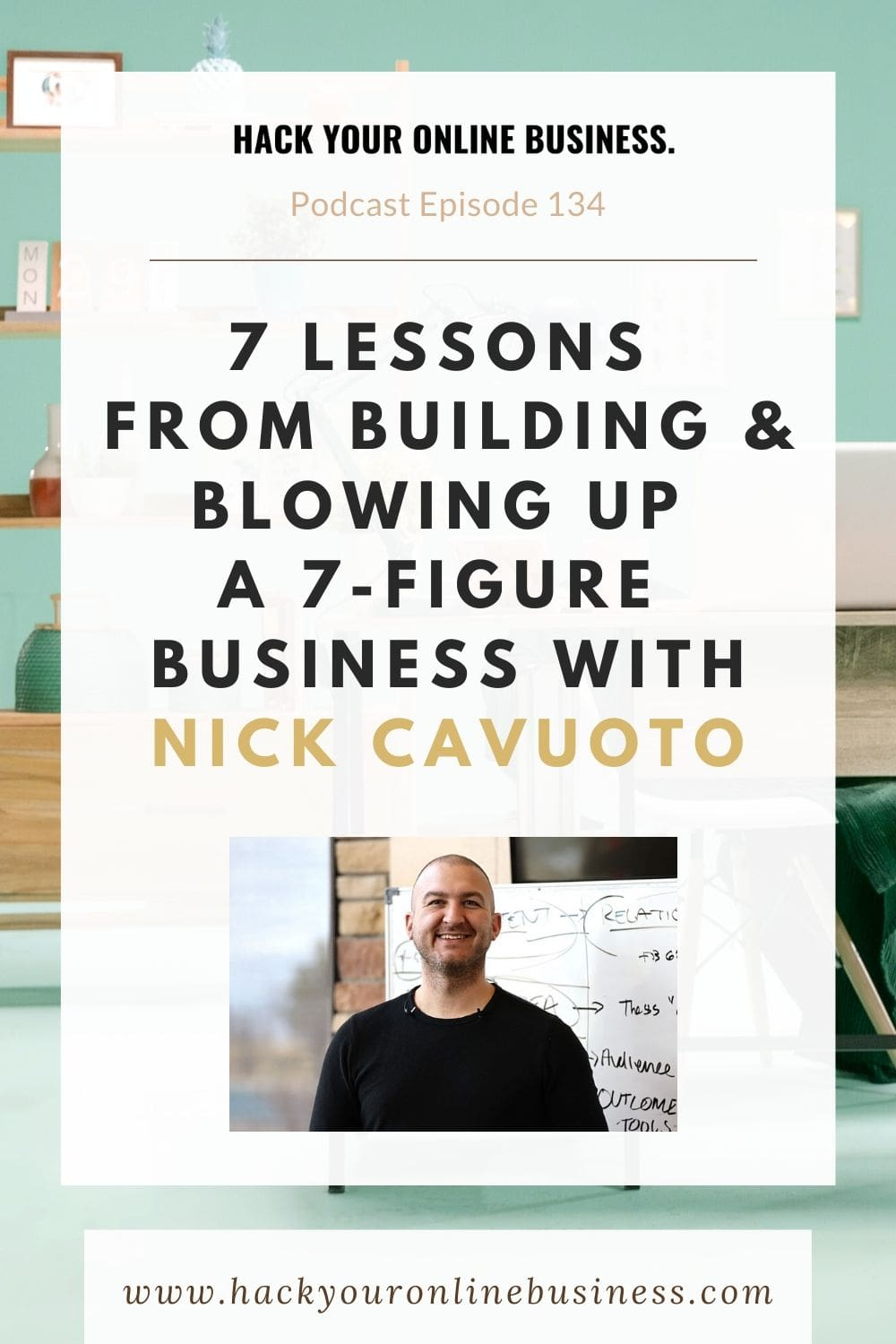 7 Lessons From Building & Blowing Up A 7-Figure Business With Nick Cavuoto
