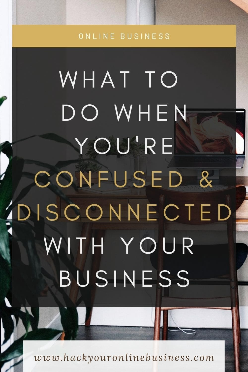What To Do If Youre Feeling Confused And Disconnected With Your Online Business