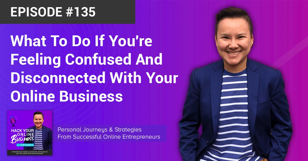 What To Do If You're Feeling Confused And Disconnected With Your Online Business