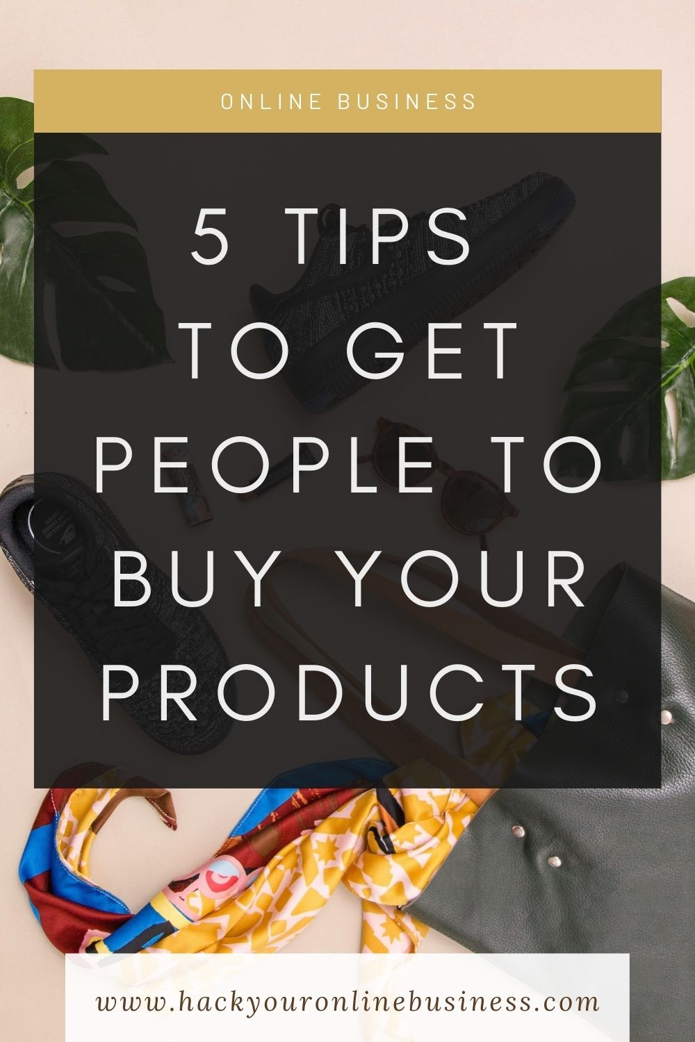 5 Tips To Get Customers To Buy Your Products