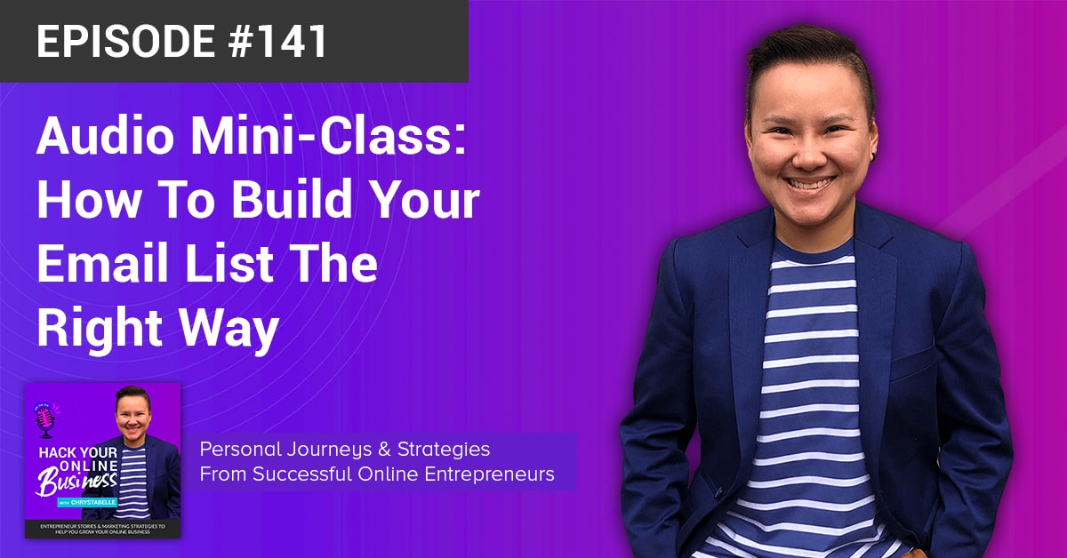 Audio Mini-Class: How To Build Your Email List The Right Way