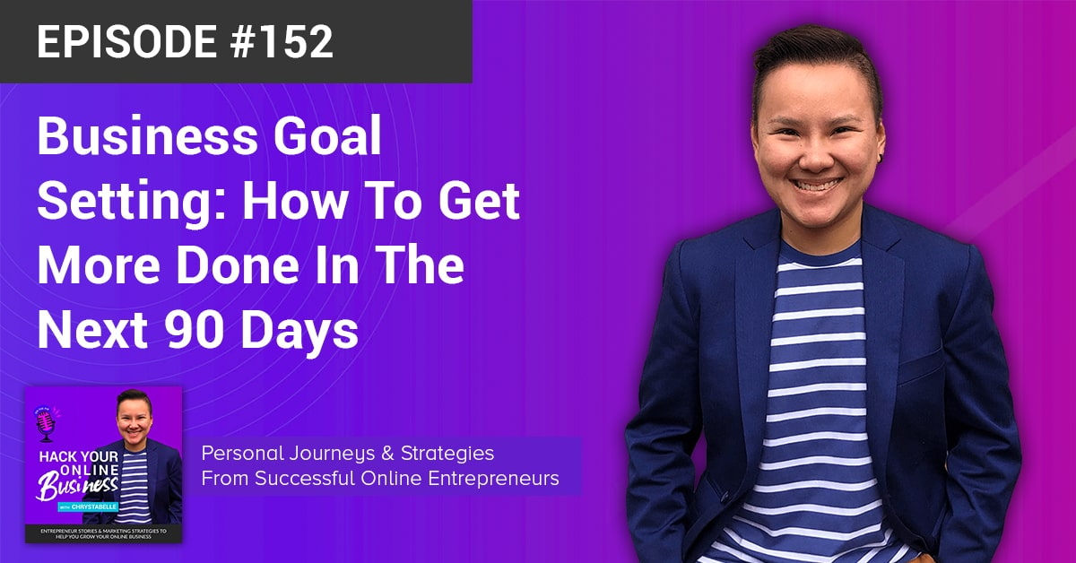 Business Goal Setting- How To Get More Done In The Next 90 Days